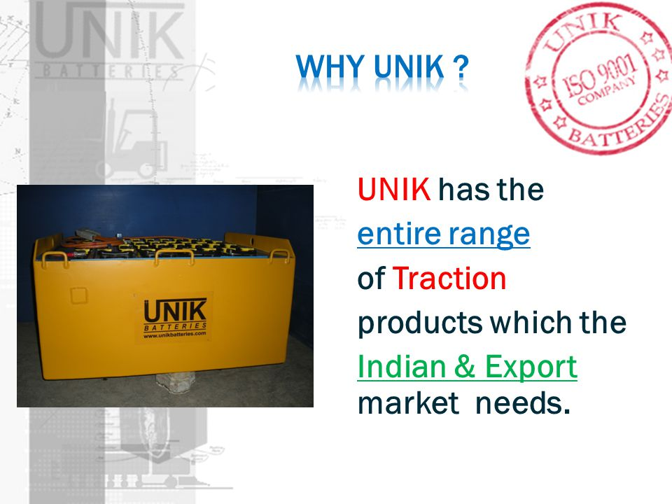 Why UNIK UNIK has the entire range of Traction products which the Indian & Export market needs.