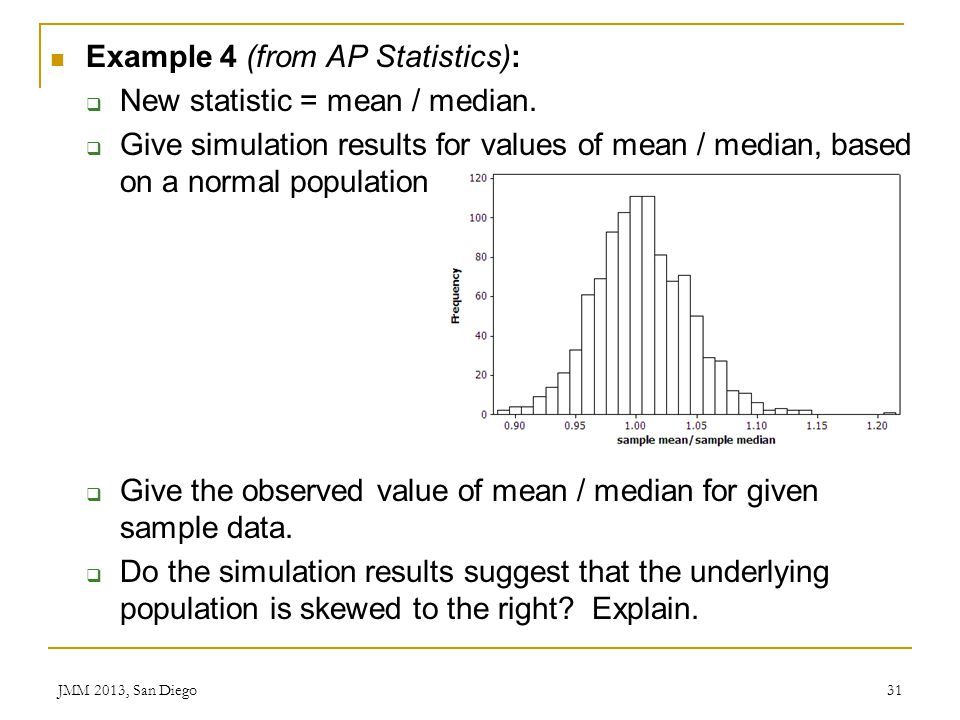 Example 4 (from AP Statistics): New statistic = mean / median.