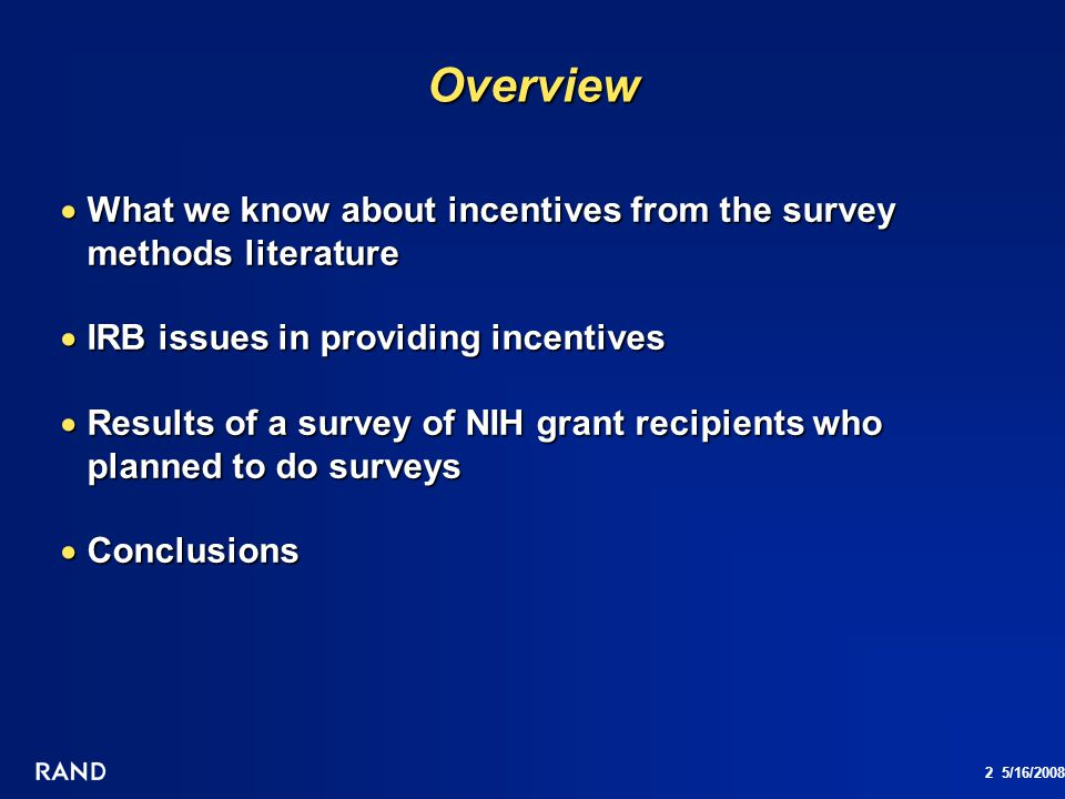 Overview What we know about incentives from the survey methods literature. IRB issues in providing incentives.