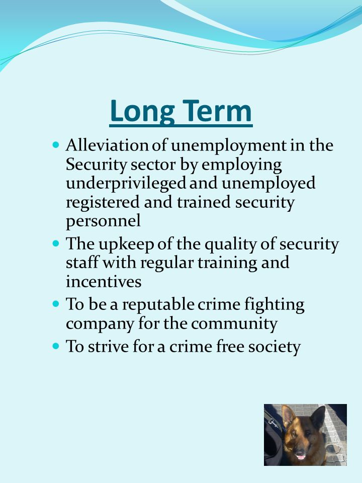 Long Term Alleviation of unemployment in the Security sector by employing underprivileged and unemployed registered and trained security personnel.