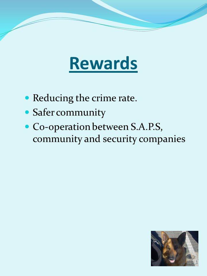Rewards Reducing the crime rate. Safer community