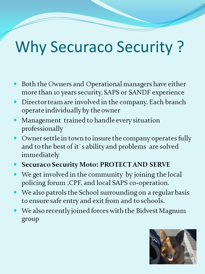 Why Securaco Security Both the Owners and Operational managers have either more than 10 years security, SAPS or SANDF experience.