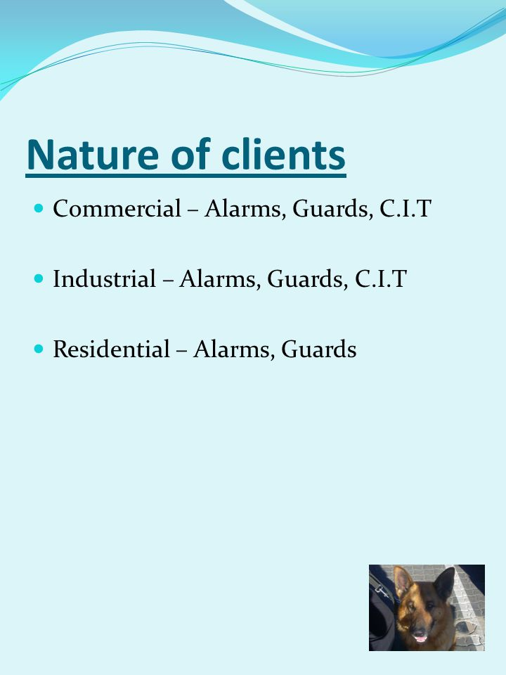 Nature of clients Commercial – Alarms, Guards, C.I.T