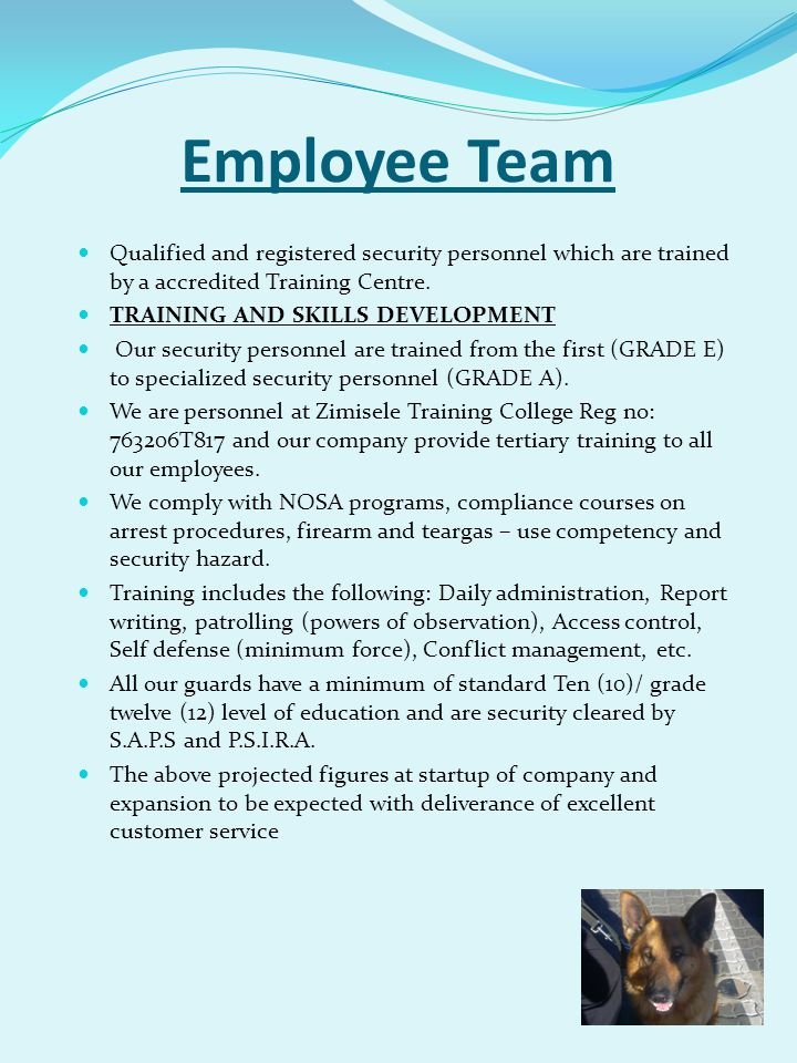 Employee Team Qualified and registered security personnel which are trained by a accredited Training Centre.
