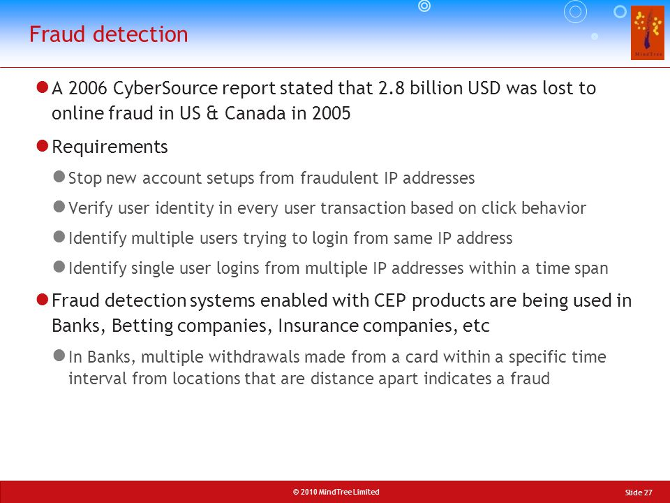 Fraud detection A 2006 CyberSource report stated that 2.8 billion USD was lost to online fraud in US & Canada in 2005.