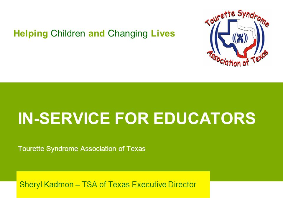 IN-SERVICE FOR EDUCATORS Tourette Syndrome Association of Texas