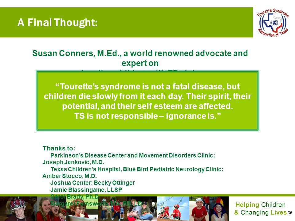 A Final Thought: Susan Conners, M.Ed., a world renowned advocate and expert on. educating children with TS states:
