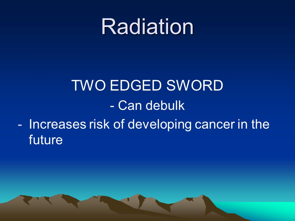 Radiation TWO EDGED SWORD - Can debulk