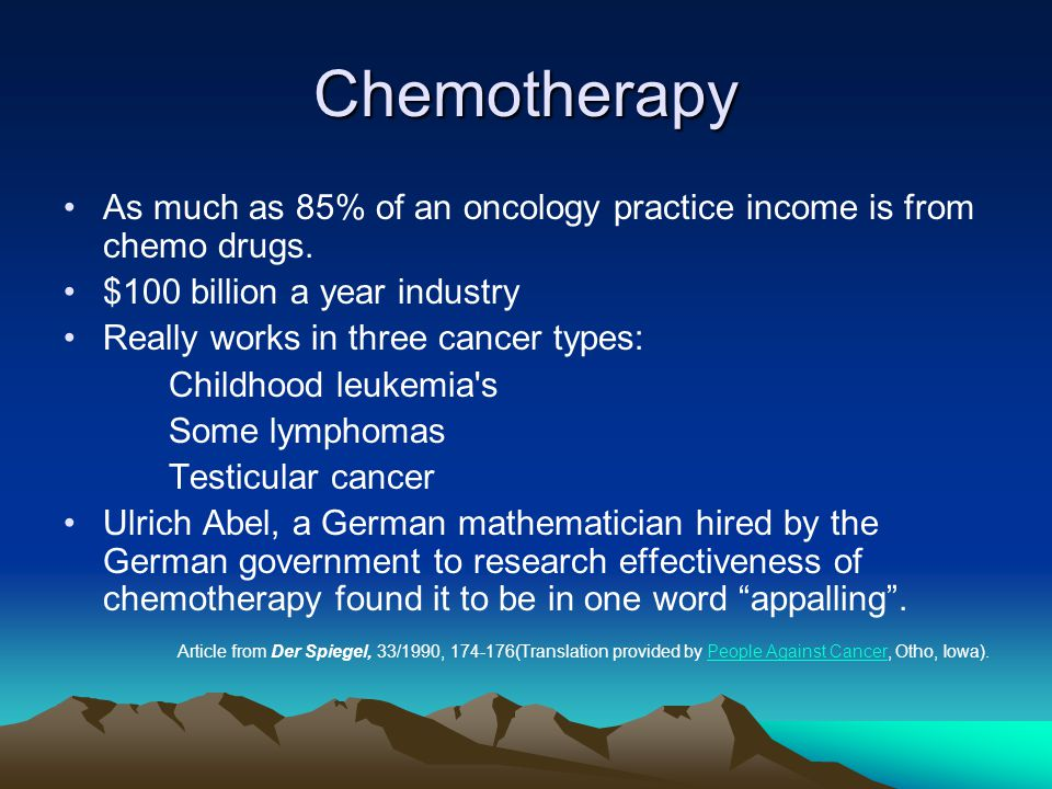 Chemotherapy As much as 85% of an oncology practice income is from chemo drugs. $100 billion a year industry.