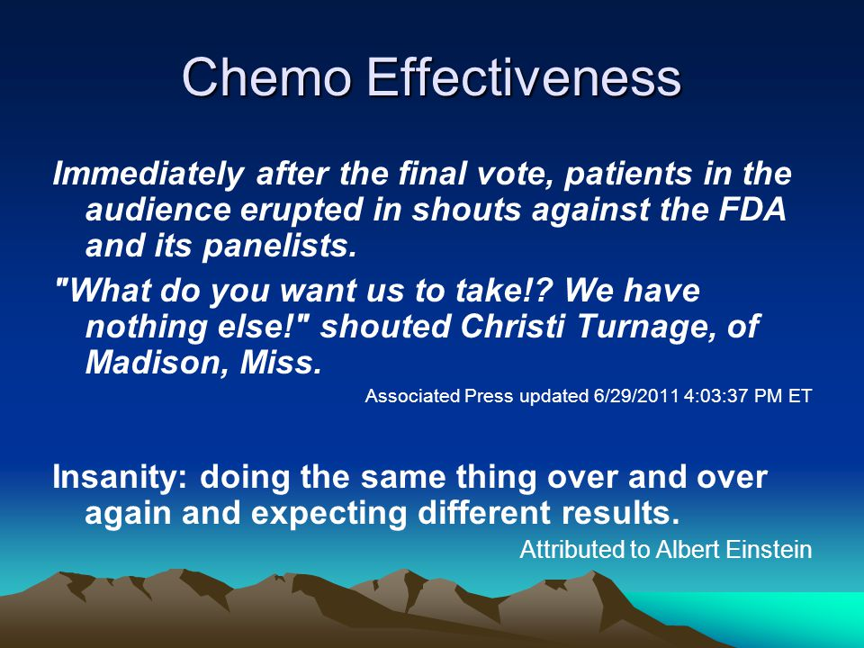 Chemo Effectiveness Immediately after the final vote, patients in the audience erupted in shouts against the FDA and its panelists.