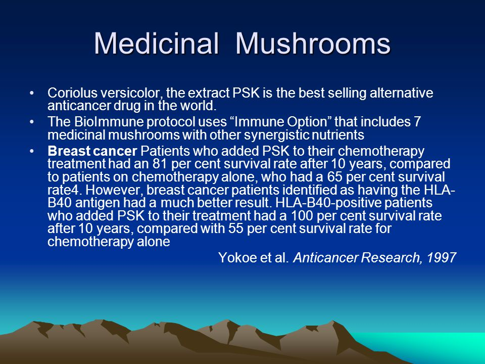 Medicinal Mushrooms Coriolus versicolor, the extract PSK is the best selling alternative anticancer drug in the world.
