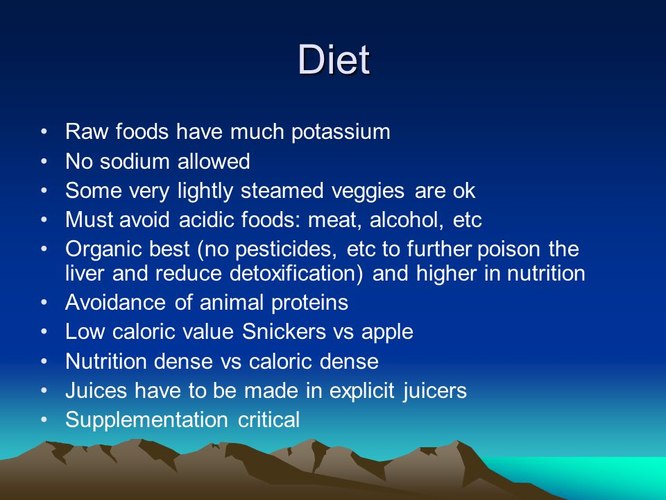 Diet Raw foods have much potassium No sodium allowed