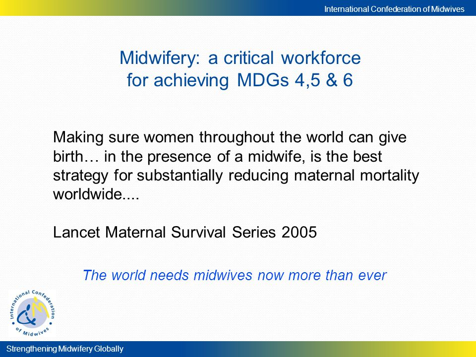 Midwifery: a critical workforce for achieving MDGs 4,5 & 6