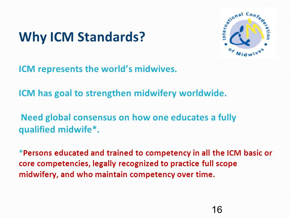 Why ICM Standards. ICM represents the world's midwives