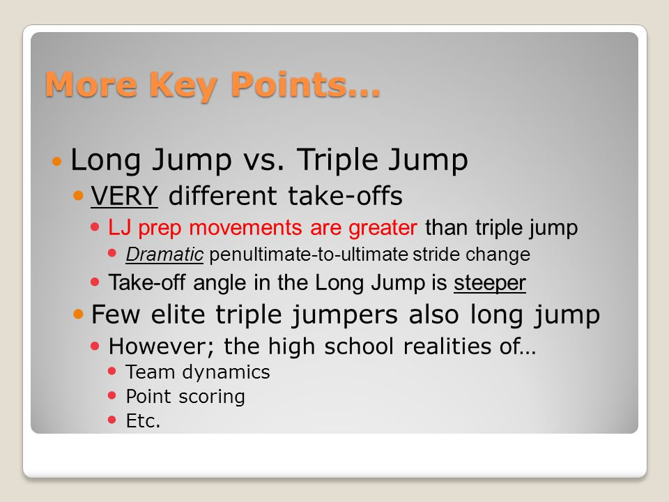 More Key Points… Long Jump vs. Triple Jump VERY different take-offs