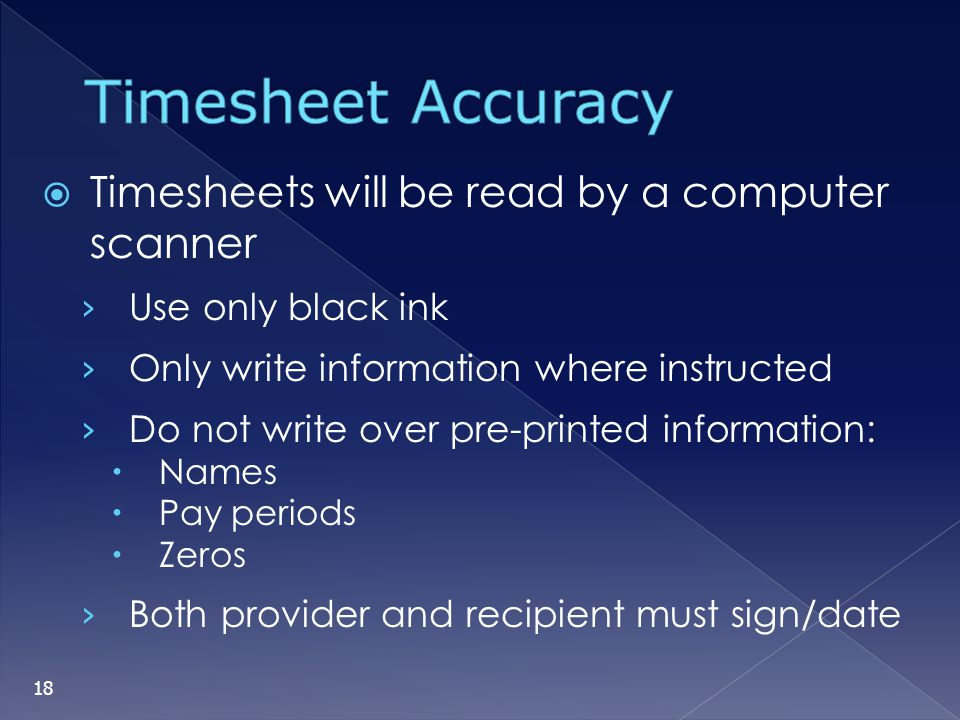Timesheet Accuracy Timesheets will be read by a computer scanner