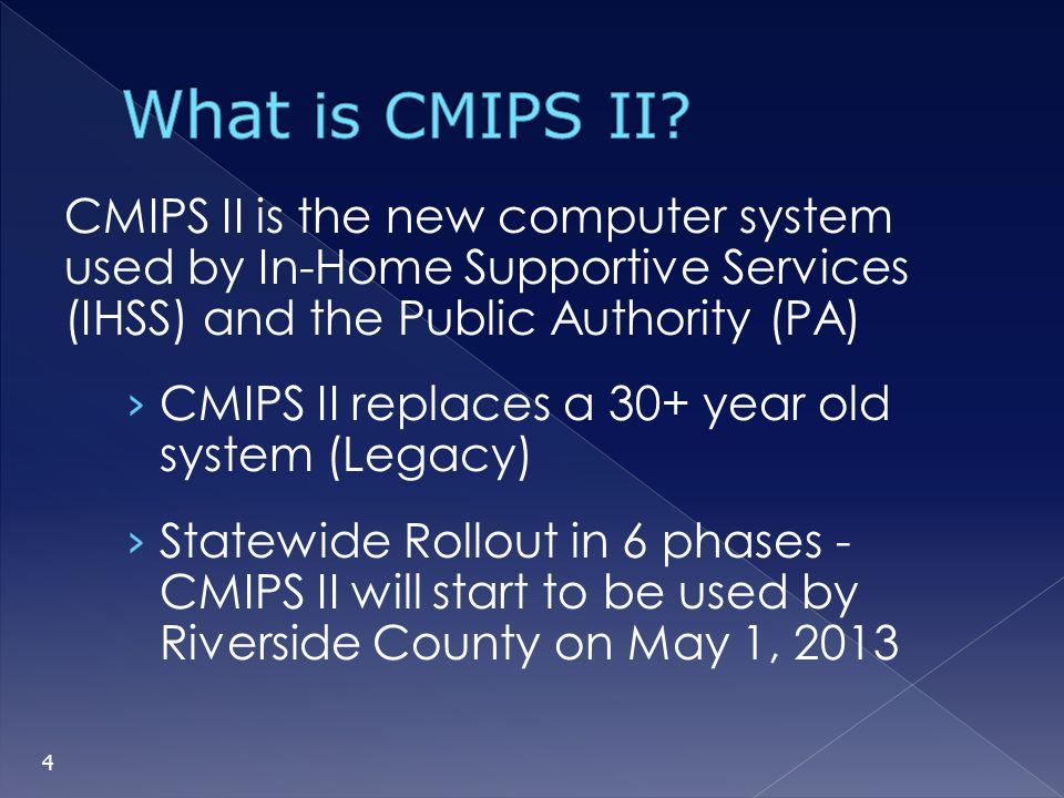 What is CMIPS II CMIPS II is the new computer system used by In-Home Supportive Services (IHSS) and the Public Authority (PA)