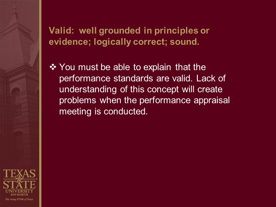 Valid: well grounded in principles or evidence; logically correct; sound.