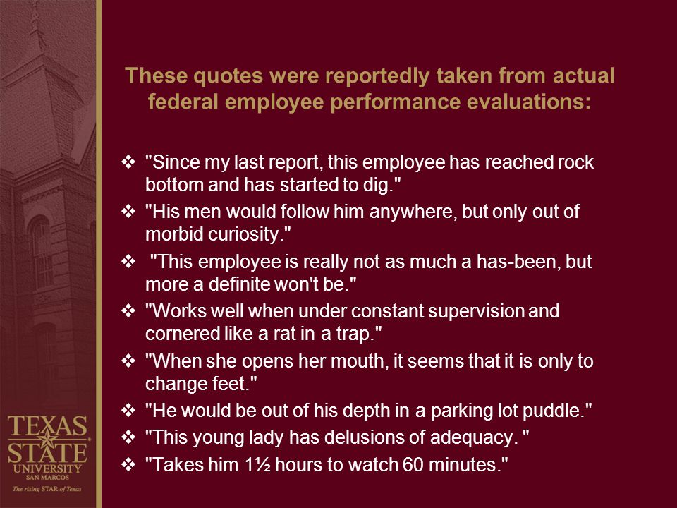 These quotes were reportedly taken from actual federal employee performance evaluations: