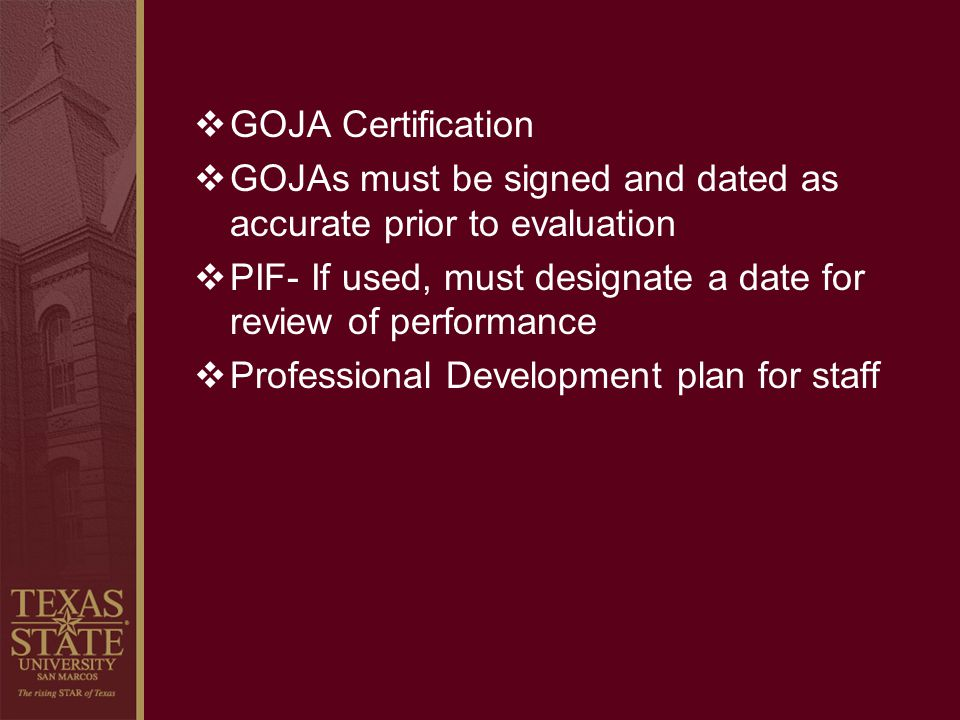 GOJA Certification GOJAs must be signed and dated as accurate prior to evaluation. PIF- If used, must designate a date for review of performance.