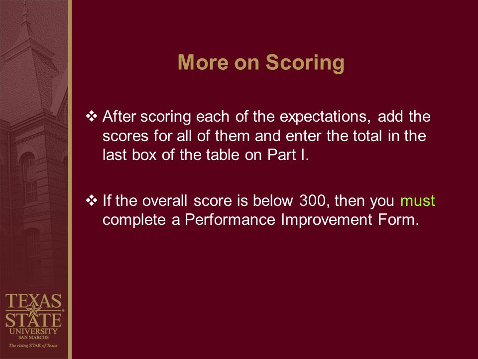 More on Scoring After scoring each of the expectations, add the scores for all of them and enter the total in the last box of the table on Part I.