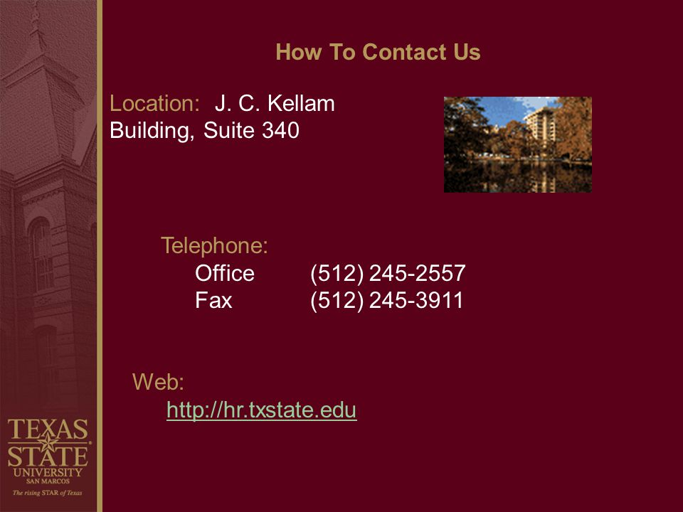 How To Contact Us Location: J. C. Kellam Building, Suite 340. Telephone: Office (512) 245-2557.
