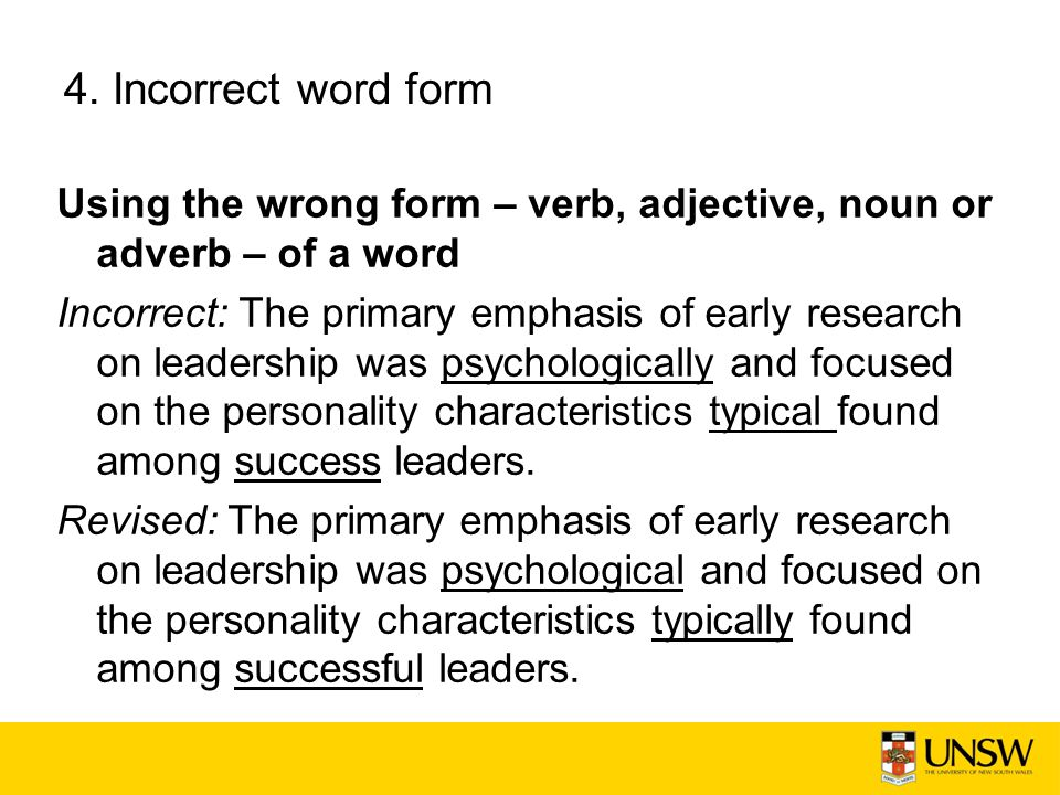 4. Incorrect word form Using the wrong form – verb, adjective, noun or adverb – of a word.