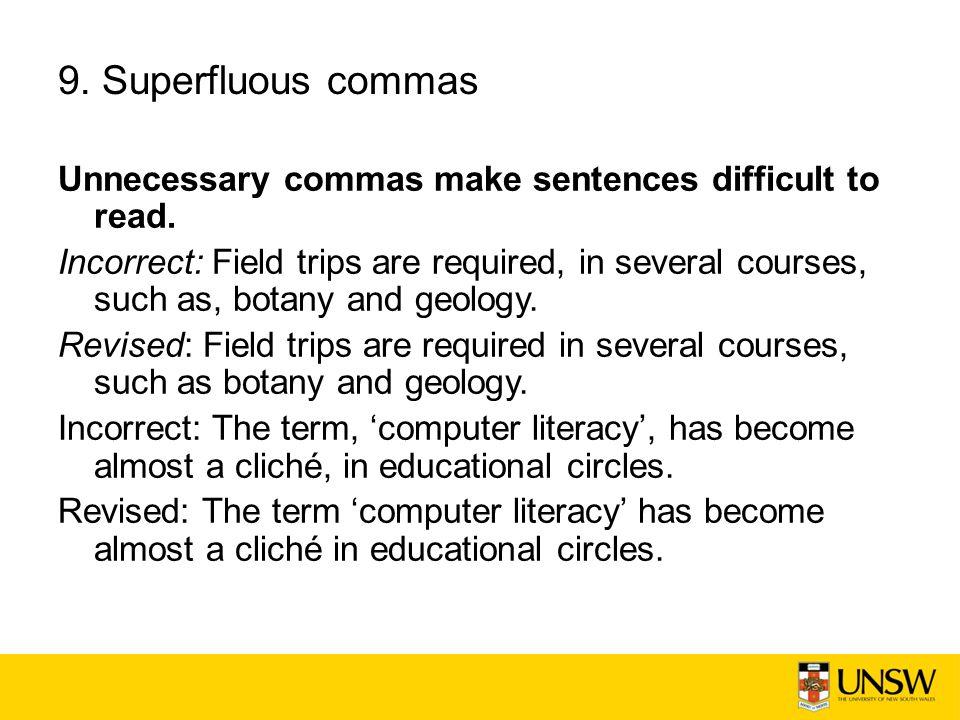 9. Superfluous commas Unnecessary commas make sentences difficult to read.