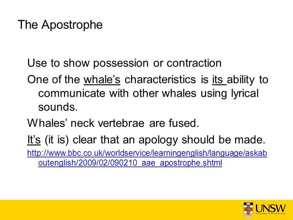 The Apostrophe Use to show possession or contraction