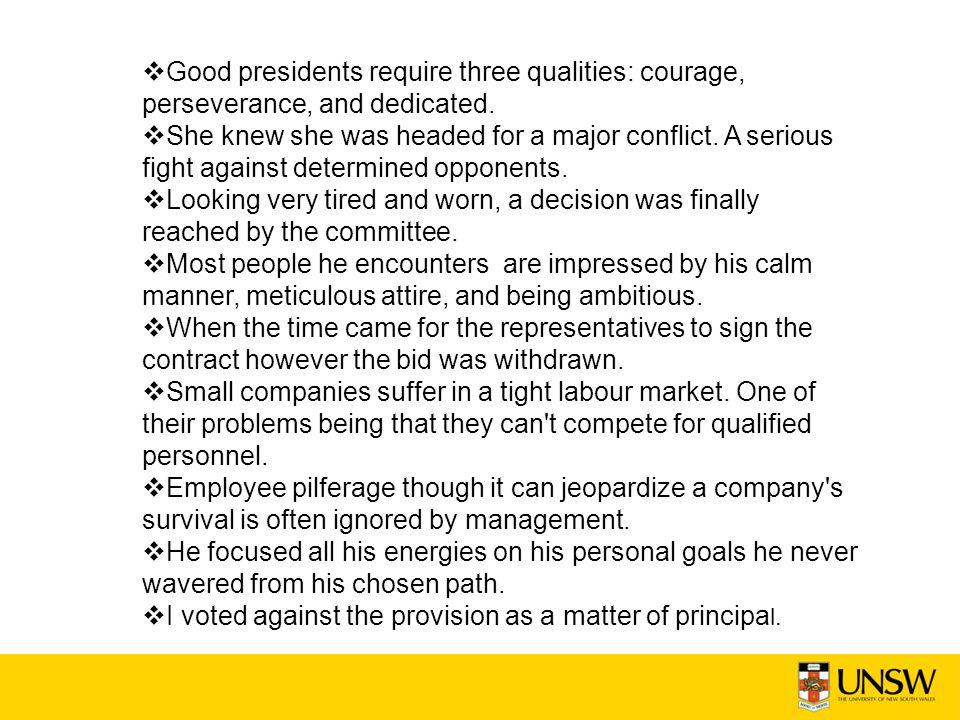 Good presidents require three qualities: courage, perseverance, and dedicated.