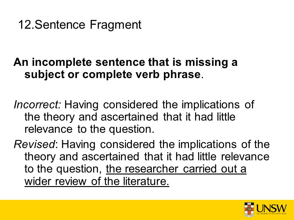 12.Sentence Fragment An incomplete sentence that is missing a subject or complete verb phrase.