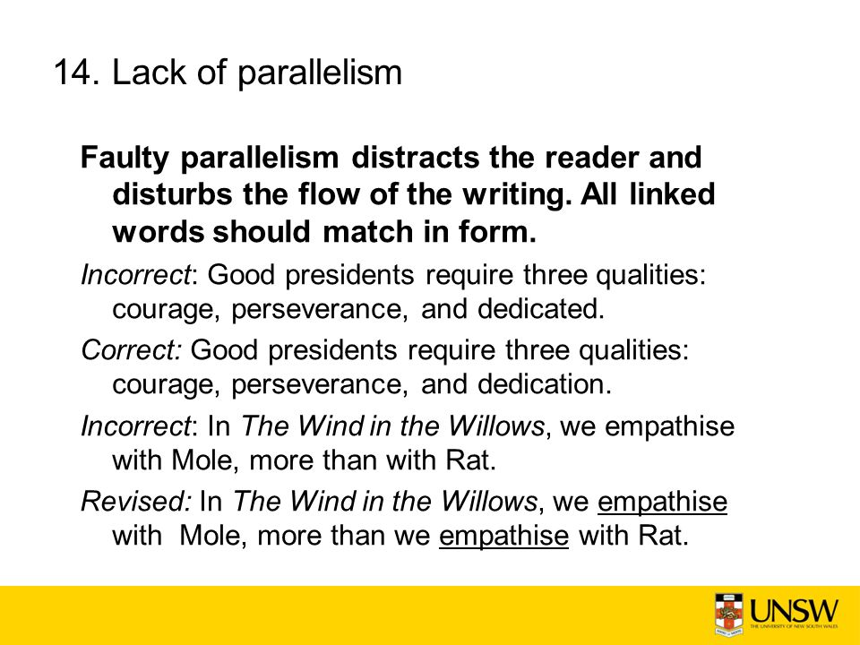14. Lack of parallelism Faulty parallelism distracts the reader and disturbs the flow of the writing. All linked words should match in form.