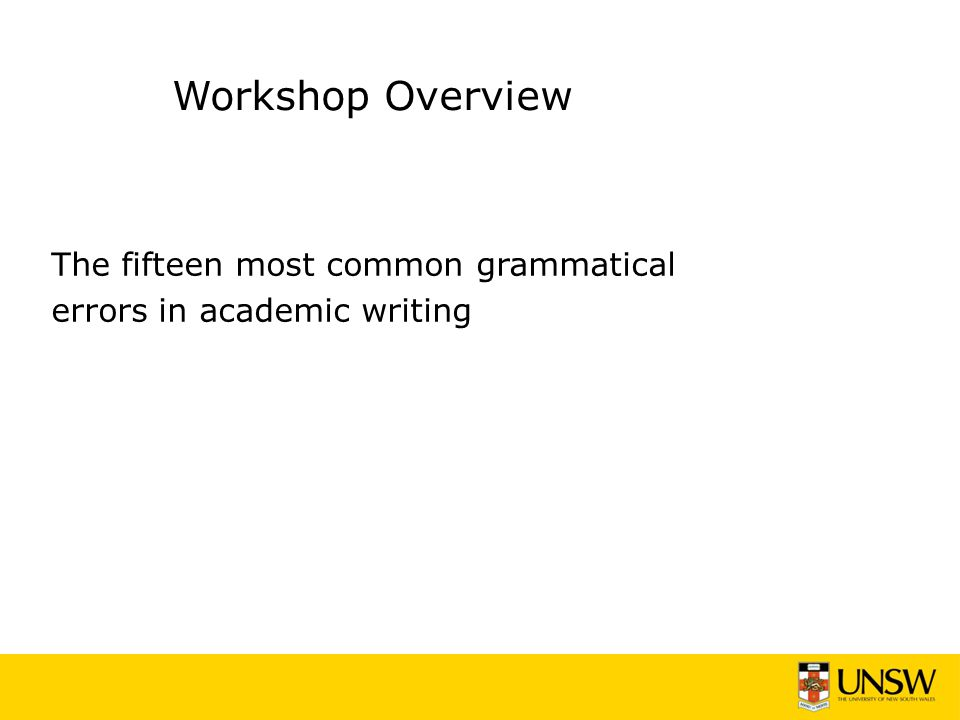 Workshop Overview The fifteen most common grammatical