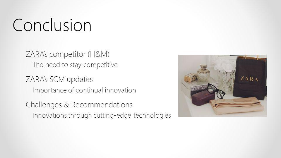 Conclusion ZARA's competitor (H&M) ZARA's SCM updates