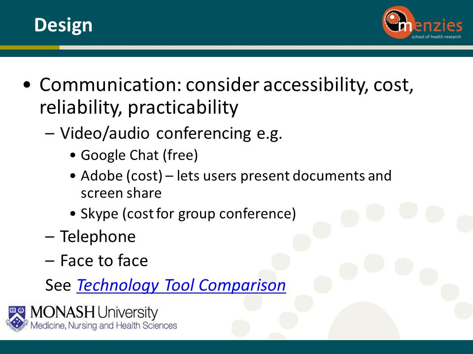 Design Communication: consider accessibility, cost, reliability, practicability. Video/audio conferencing e.g.