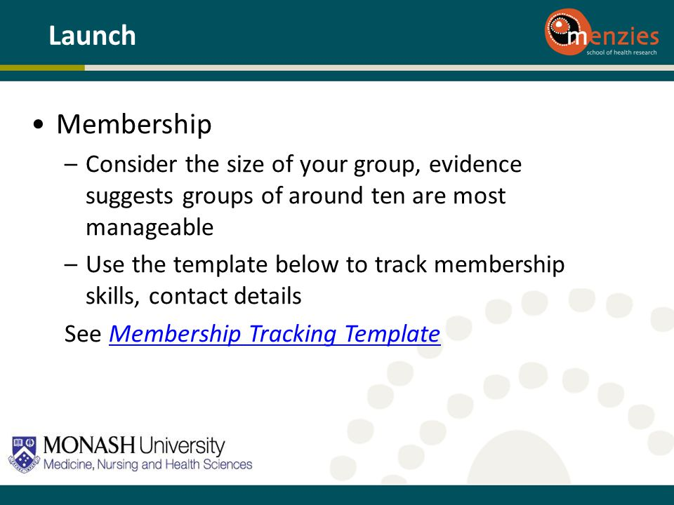 Launch Membership. Consider the size of your group, evidence suggests groups of around ten are most manageable.