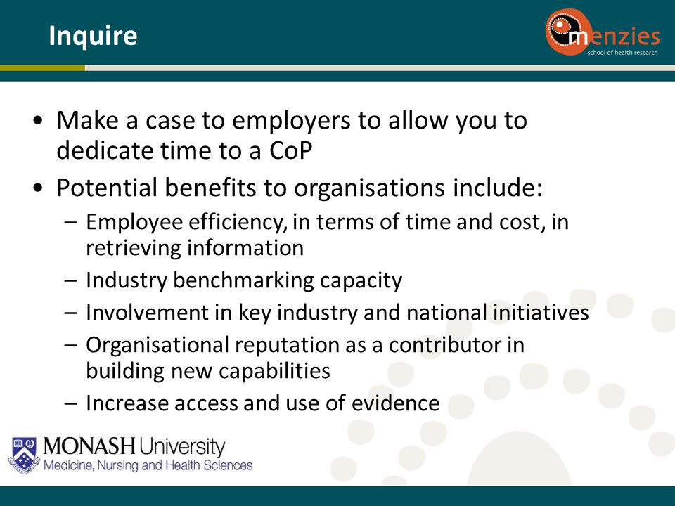 Inquire Make a case to employers to allow you to dedicate time to a CoP. Potential benefits to organisations include:
