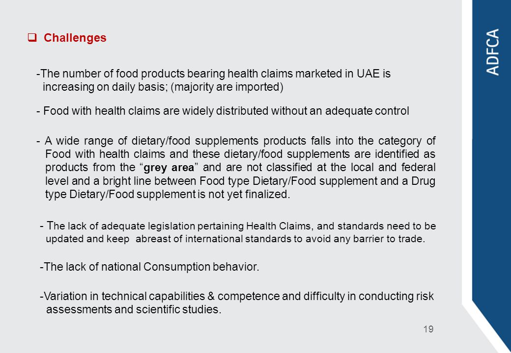 Challenges The number of food products bearing health claims marketed in UAE is. increasing on daily basis; (majority are imported)