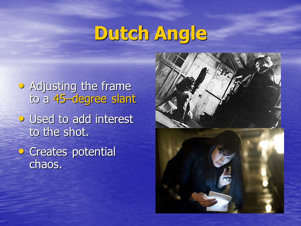 Dutch Angle Adjusting the frame to a 45–degree slant