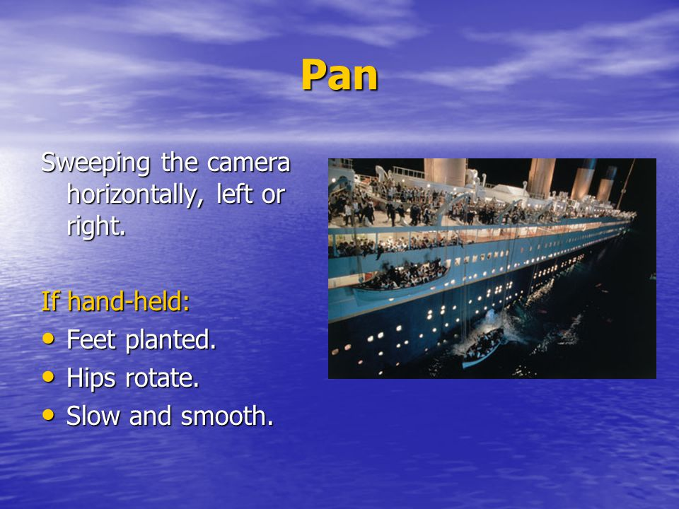 Pan Sweeping the camera horizontally, left or right. If hand-held: