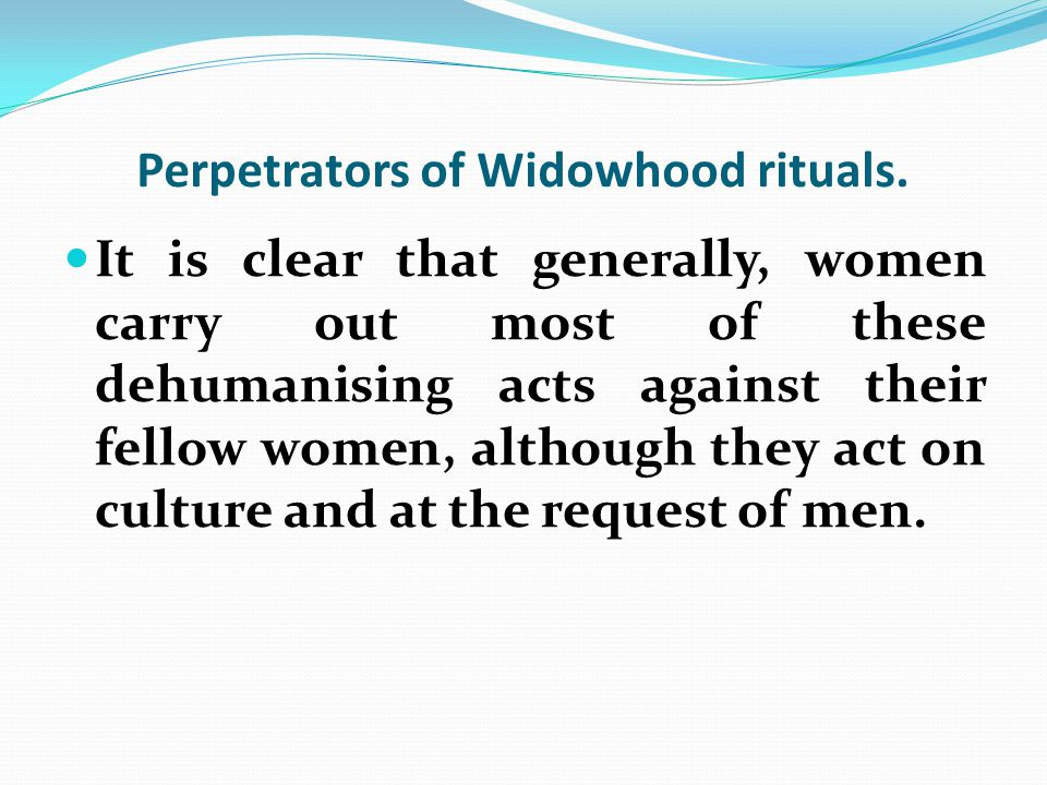 Perpetrators of Widowhood rituals.