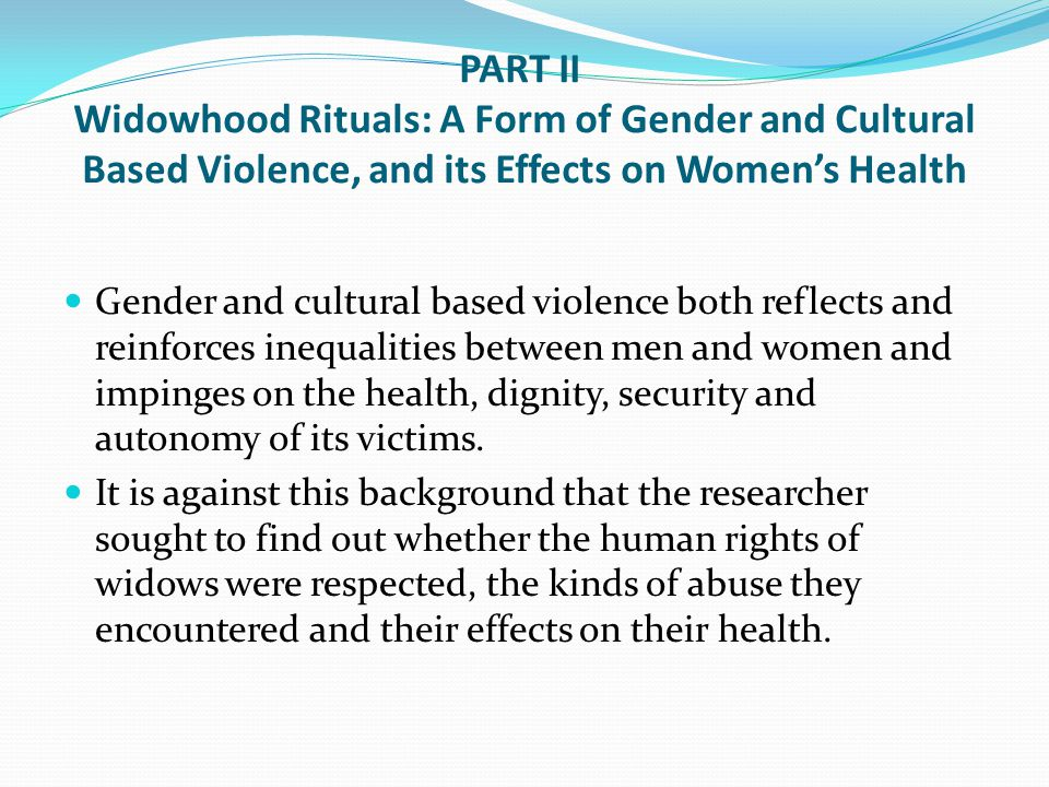 PART II Widowhood Rituals: A Form of Gender and Cultural Based Violence, and its Effects on Women's Health