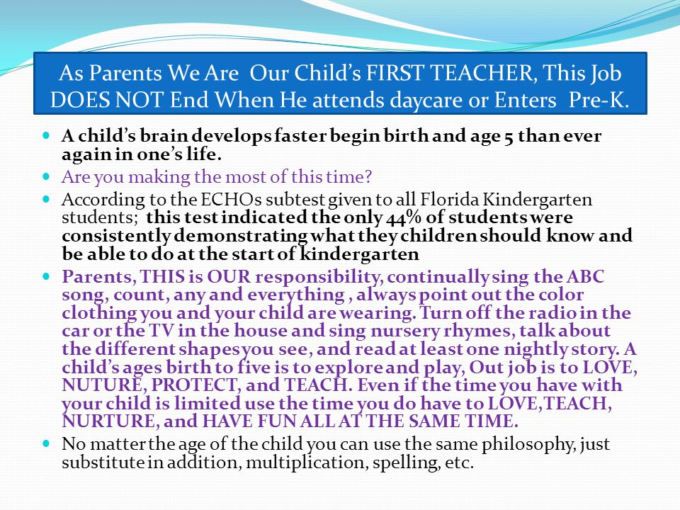 As Parents We Are Our Child's FIRST TEACHER, This Job DOES NOT End When He attends daycare or Enters Pre-K.