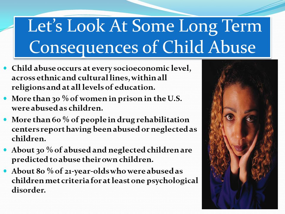Let's Look At Some Long Term Consequences of Child Abuse