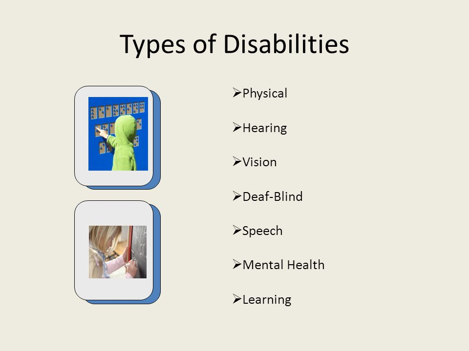 Types of Disabilities Physical Hearing Vision Deaf-Blind Speech