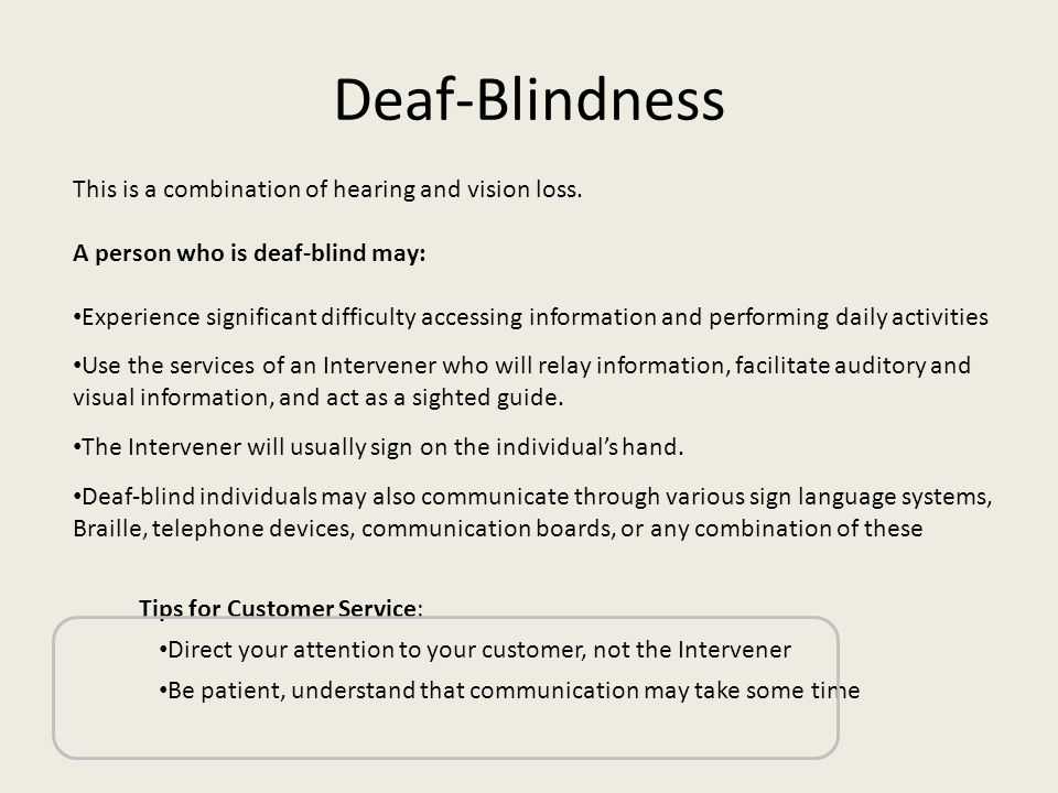 Deaf-Blindness This is a combination of hearing and vision loss.