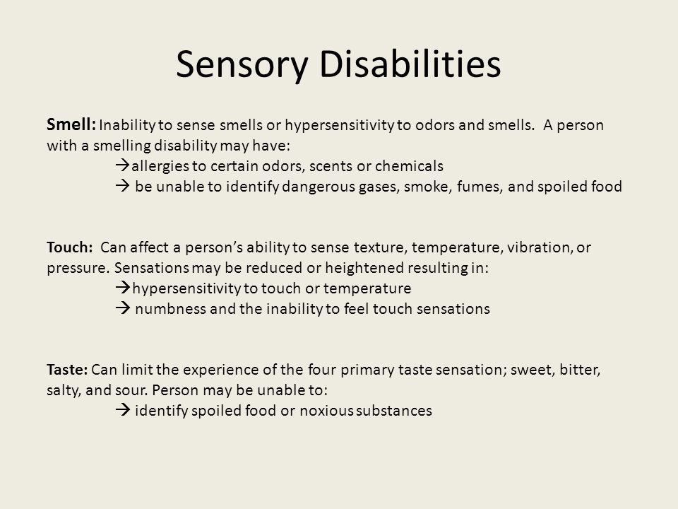 Sensory Disabilities Smell: Inability to sense smells or hypersensitivity to odors and smells. A person with a smelling disability may have: