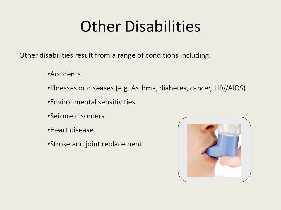 Other Disabilities Other disabilities result from a range of conditions including: Accidents.