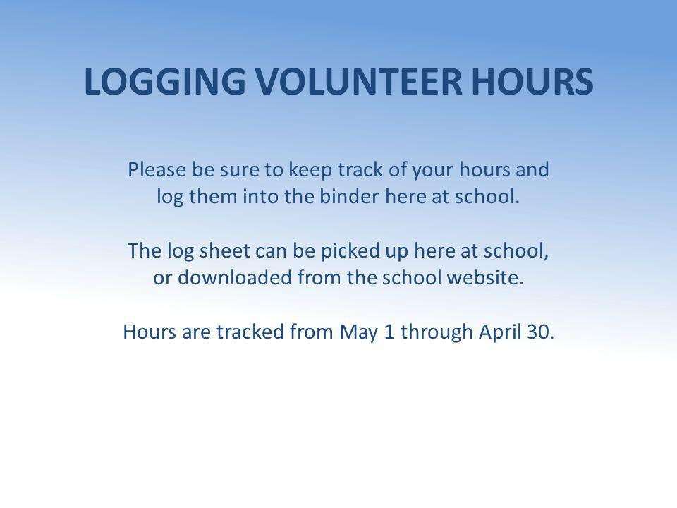 LOGGING VOLUNTEER HOURS Please be sure to keep track of your hours and log them into the binder here at school.