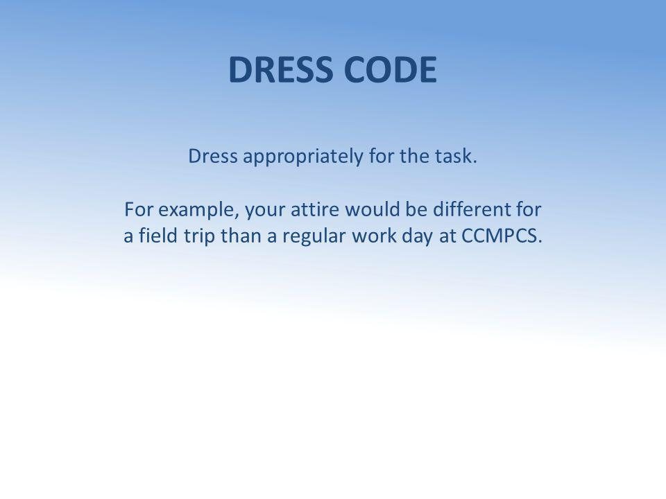 DRESS CODE Dress appropriately for the task